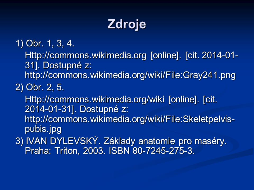 Zdroje 1) Obr. 1, 3, 4. Http://commons.wikimedia.org [online]. [cit. 2014-01-31]. Dostupné z: http://commons.wikimedia.org/wiki/File:Gray241.png.